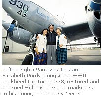 Left to right: Vanessa, Jack and Elizabeth Purdy alongside a WWII Lockheed Lightning P-38, restored and adorned with his personal markings, in his honor, in the early 1990s